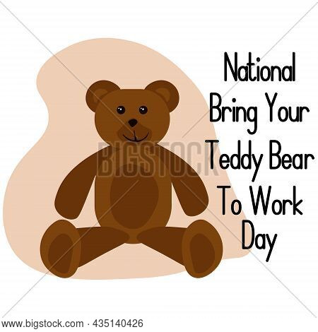 National Bring Your Teddy Bear To Work Day, Idea For Poster, Banner, Flyer Or Postcard Vector Illust