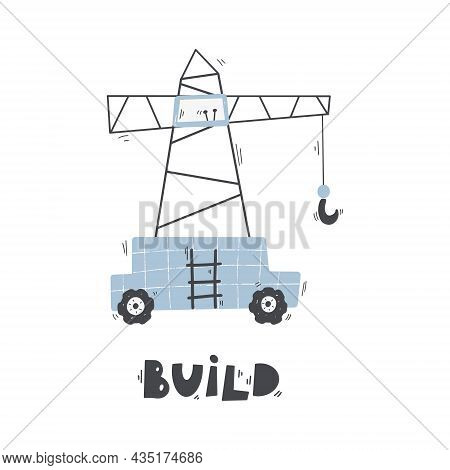 Cute Cartoon Hoisting Crane With Lettering - Build. Vector Hand-drawn Color Children's Illustration,