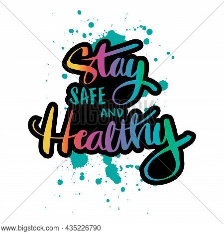 Stay Safe And Healthy Hand Lettering. Motivational Quote.