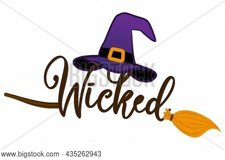 Wicked - Halloween Quote On White Background With Broom, Bats, Witch Hat And Witch's Legs. Good For