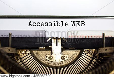 Accessibility And Accessible Web Symbol. Concept Words 'accessible Web' Typed On Old Retro Typewrite