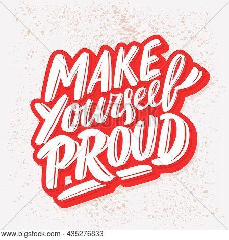Make Yourself Proud. Motivational Poster. Vector Handwritten Lettering. Vector Illustration.