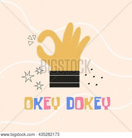 Ok Hand Sign Gesture With Okey Dokey Text. Colorful Vector Flat Illustration For Sticker, T-shirt Pr