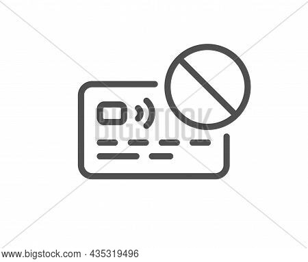 Credit Card Line Icon. Bank Money Payment Sign. Not Allowed Pay Symbol. Quality Design Element. Line