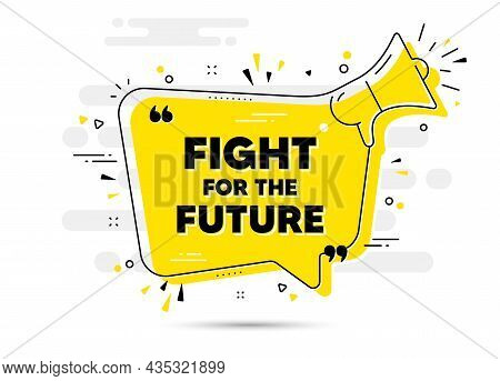 Fight For The Future Message. Yellow Megaphone Chat Bubble Background. Demonstration Protest Quote.