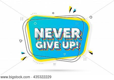 Never Give Up Motivation Quote. Chat Bubble With Layered Text. Motivational Slogan. Inspiration Mess