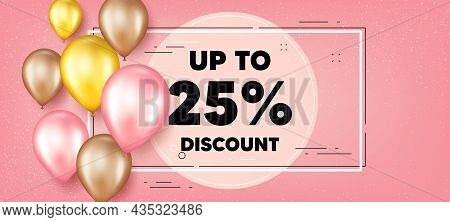 Up To 25 Percent Discount. Balloons Frame Promotion Banner. Sale Offer Price Sign. Special Offer Sym