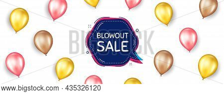 Blowout Sale Bubble Banner. Promotion Ad Banner With 3d Balloons. Discount Chat Sticker. Reduction O