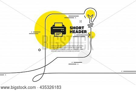 Printer Icon. Continuous Line Idea Chat Bubble Banner. Printout Electronic Device Sign. Office Equip