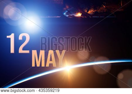 May 12nd. Day 12 Of Month, Calendar Date. The Spaceship Near Earth Globe Planet With Sunrise And Cal