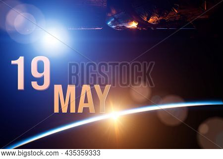 May 19th. Day 19 Of Month, Calendar Date. The Spaceship Near Earth Globe Planet With Sunrise And Cal