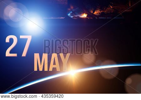 May 27th. Day 27 Of Month, Calendar Date. The Spaceship Near Earth Globe Planet With Sunrise And Cal