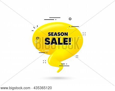 Season Sale Text. Yellow 3d Chat Bubble. Special Offer Price Sign. Advertising Discounts Symbol. Sea