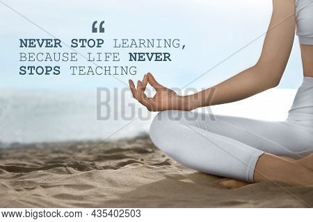 Never Stop Learning, Because Life Never Stops Teaching. Motivational Quote Saying That Knowledge Com