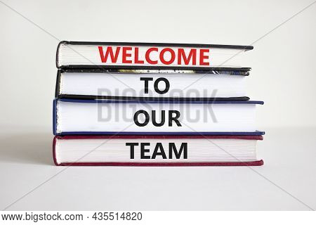 Welcome To Our Team Symbol. Books With Words 'welcome To Our Team' On Beautiful White Background. Bu