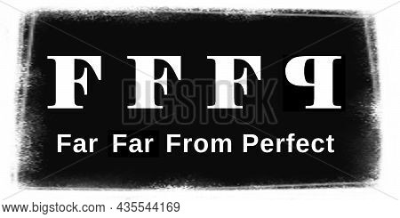 Far Far From Perfect Is What We All Are Graphic Design