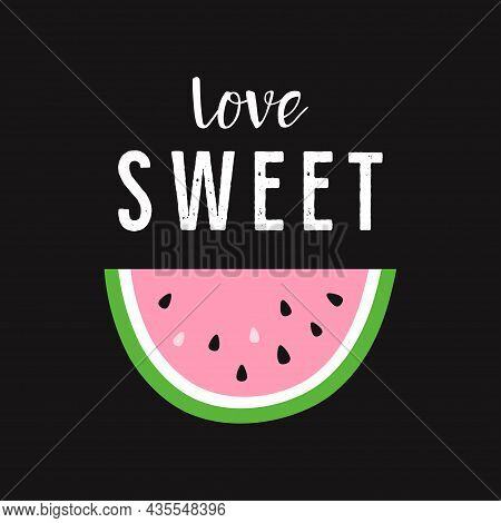 Cute Card With Watermelon Pink Slice And Lettering Love Sweet Isolated On Black Background, Greeting