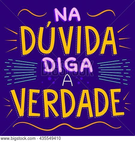 Smart Colorful Illustration In Brazilian Portuguese. Translation - When In Doubt, Tell The Truth