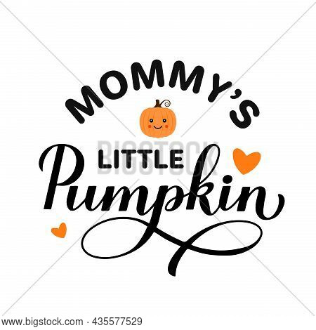 Mommy S Little Pumpkin Calligraphy Hand Lettering With Cute Cartoon Pumpkin. Thanksgiving Quote Typo
