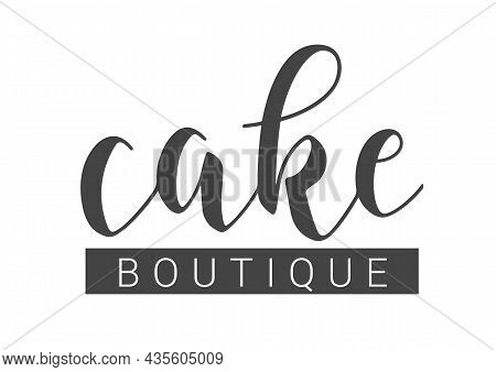 Vector Stock Illustration. Handwritten Lettering Of Cake Boutique. Template For Banner, Card, Label,