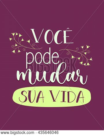 Portuguese Self Help Phrase. Translation From Portuguese - You Can Change Your Life