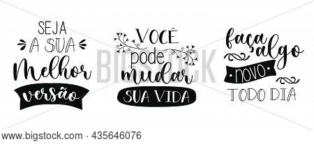 Three Portuguese Lettering. Translation From Portuguese: - Be Your Best Version - You Can Change You
