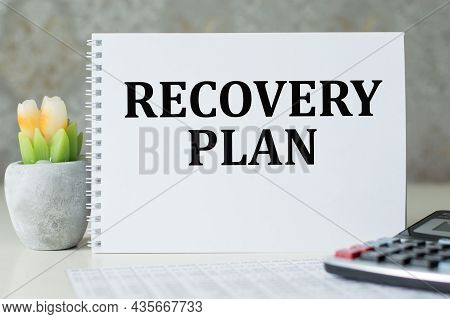 Recovery Plan, Business And Marketing Concept. Notebook On Office Table With Text Recovery Plan