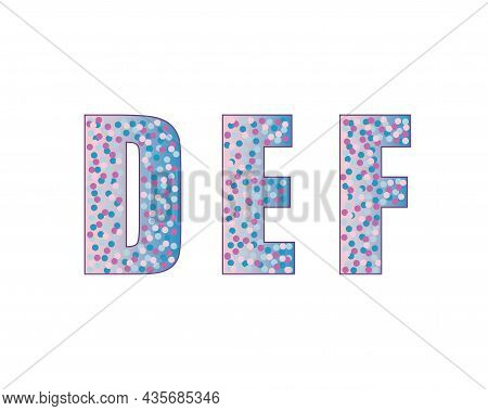 Letter D E F. Perfect For Greeting Cards, Party Invitations, Posters, Stickers, Pin, Scrapbooking, I
