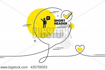 Agent Talk Icon. Continuous Line Check Mark Chat Bubble. Business Management Sign. Speech Bubble Sym
