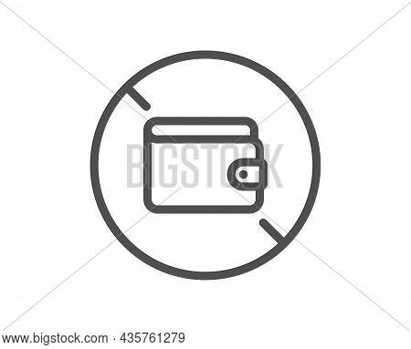 Wallet Line Icon. Money Budget Purse Sign. No Cash Allowed Symbol. Quality Design Element. Line Styl