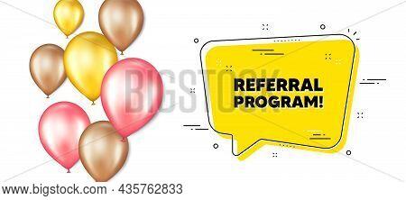 Referral Program Text. Balloons Promotion Banner With Chat Bubble. Refer A Friend Sign. Advertising