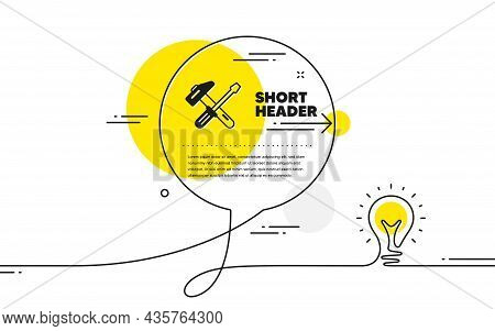 Hammer And Screwdriver Icon. Continuous Line Idea Chat Bubble Banner. Repair Service Sign. Fix Instr