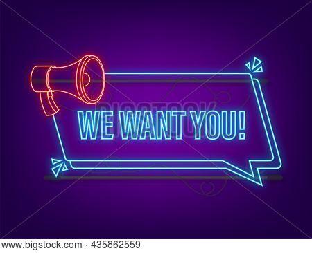 Megaphone Label With We Want You. Neon Banner. Megaphone Banner. Vector Illustration