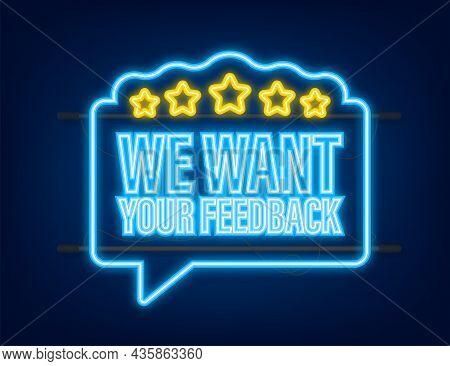 We Want Your Feedback Written On Speech Bubble. Advertising Sign. Neon Icon. Vector Stock Illustrati