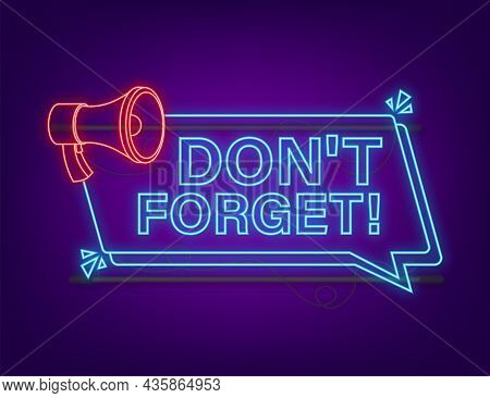 Megaphone Neon Banner With Don T Forget Sign. Vector Illustration