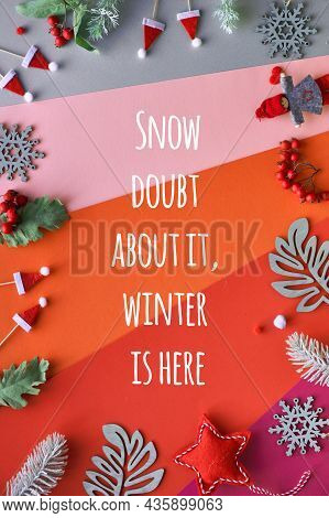 Text Snow Doubt About It, Winter Is Here. Flat Lay With Frame From Decorations - Winter Leaves, Doll