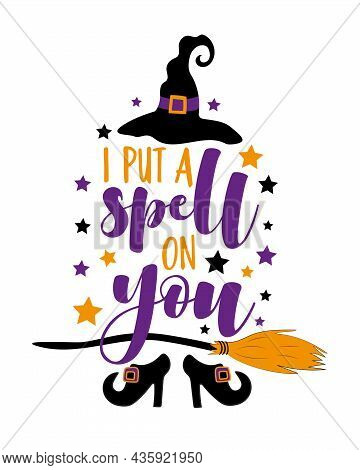 I Put A Spell On You - Funny Saying For Halloween With Witch Shoes And Hat And Broom. Good For T Shi