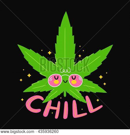 Cute Smile Funny Marijuana Leaf. Chill Quote. Vector Cartoon Character Flat Line Illustration. Isola