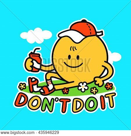 Funny Cute Happy Smile Face Chilling. Dont Do It Slogan Quote. Vector Kawaii Line Cartoon Style Illu