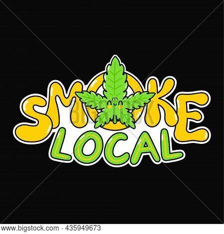 Smoke Local Slogan. Vector Hand Drawn Doodle Cartoon Illustration Icon. Smoke Local, Weed, Marijuana