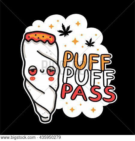 Cute Funny Weed Joint Character. Puff Puff Pass Quote Slogan. Vector Hand Drawn Cartoon Kawaii Chara