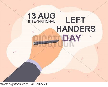 Left Handers Day. August 13, International Holiday. Hand Draws On Paper. Man Draws Congratulation, H