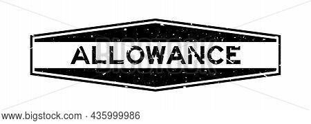 Grunge Black Allowance Word Hexagon Rubber Seal Stamp On White Background