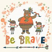 Be brave - concept card with cute indian bear and children in vector. Nice cartoon characters in funny style poster