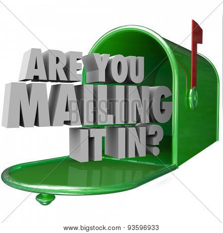 Are You Mailing It In question in 3d words in a green metal mailbox to illustrate a lazy, bad or poor performance