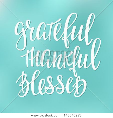 Grateful Thankful Blessed Thanksgiving day simple lettering. Calligraphy postcard or poster graphic design lettering element. Hand written style postcard design. Photography overlay sign detail.