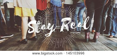 Stay Real True Truth Lifestyle Honesty Ideas Concept