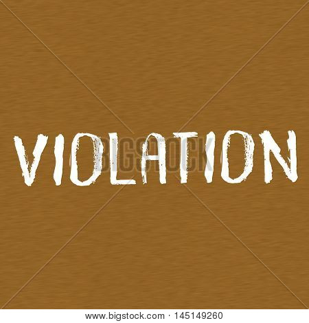 VIOLATION white wording on Background Brown wood
