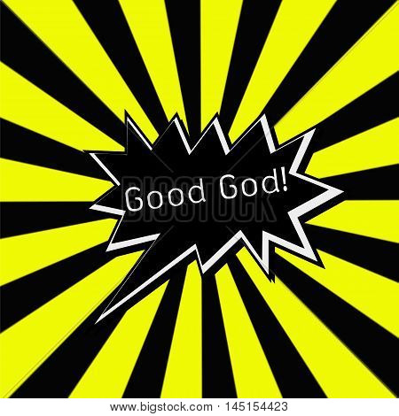 Good God! black Speech bubbles white wording on Striped sun yellow-Black background
