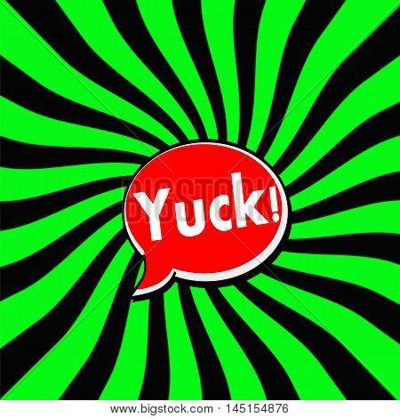 Yuck Red Speech bubbles white wording on Striped sun Green-Black background